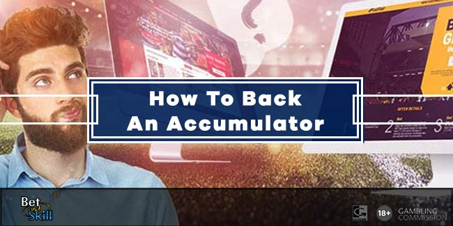 How To Back An Accumulator: All You Need To Know
