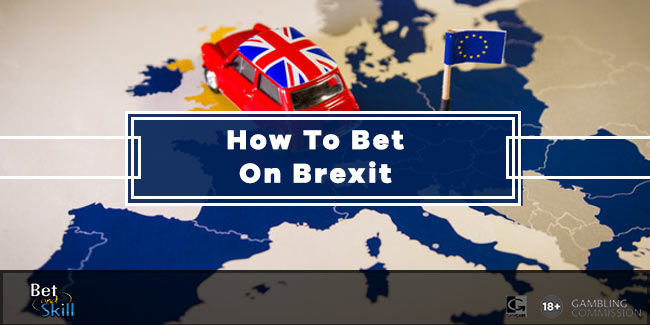 How To Bet On Brexit - Betting Tips & Markets