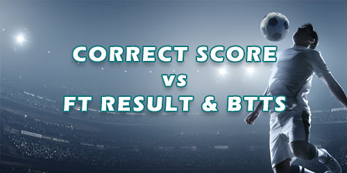 Correct Score Betting vs FT Result & BTTS Combination Bets