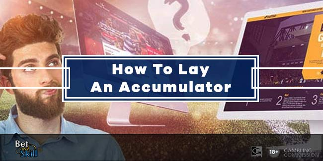 How To Lay An Accumulator: All You Need To Know