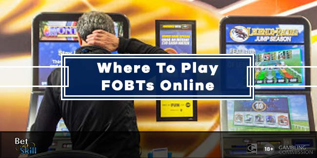 Where To Play FOBTs Online With No £2 Stake Limit