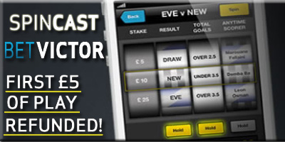 Try the new Spincast football bet from BetVictor. First £5 of play refunded!